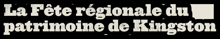 Fête régionale du patrimoine de Kingston